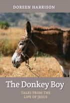 The Donkey Boy: Tales from the Life of Jesus by Doreen Harrison