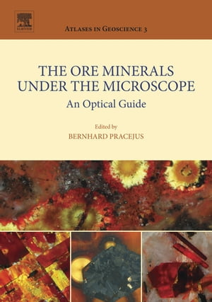 The Ore Minerals Under the Microscope An Optical Guide