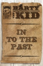Barty The Kid: In To The Past by E-Book