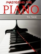 Mastering the Piano in 30 Days by Ben Davis