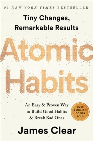 Atomic Habits: An Easy & Proven Way to Build Good Habits & Break Bad Ones by James Clear