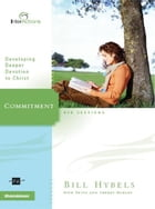 Commitment: Developing Deeper Devotion to Christ by Bill Hybels