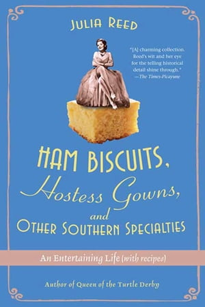 Ham Biscuits, Hostess Gowns, and Other Southern Specialties: An Entertaining Life (with Recipes)
