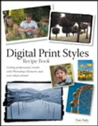 Digital Print Styles Recipe Book: Getting professional results with Photoshop Elements and your inkjet printer by Tim Daly