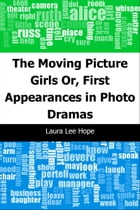 The Moving Picture Girls: Or, First Appearances in Photo Dramas by Laura Lee Hope