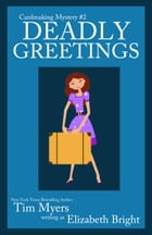 Deadly Greetings by Tim Myers writing as Elizabeth Bright