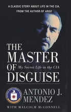 The Master of Disguise: My Secret Life in the CIA by Antonio J. Mendez