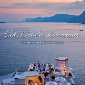 EAT, DRINK, LUXURIATE: A MR. & MRS. ITALY GUIDE by Debra Levinson