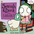 Sarah and Duck at the Library by Penguin Books Ltd
