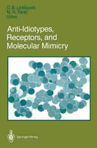 Anti-Idiotypes, Receptors, and Molecular Mimicry by D. Scott Linthicum