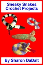 Sneaky Snakes Crochet Projects by Sharon DaDalt