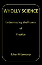 Wholly science: understanding the process of creation by Johan Oldenkamp