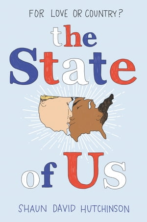 The State of Us by Shaun David Hutchinson