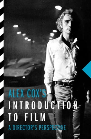 Alex Cox's Introduction to Film A Director's Perspective