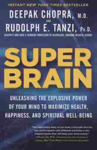 Super Brain: Unleashing the Explosive Power of Your Mind to Maximize Health, Happiness, and Spiritual Well-Being by Rudolph E. Tanzi, Ph.D.