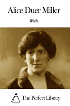 Works of Alice Duer Miller by Alice Duer Miller