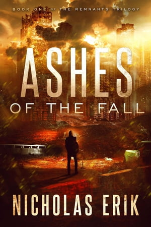 Ashes of the Fall: The Remnants Trilogy, #1 by Nicholas Erik