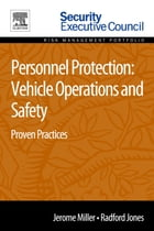 Personnel Protection: Vehicle Operations and Safety: Proven Practices by Jerome Miller