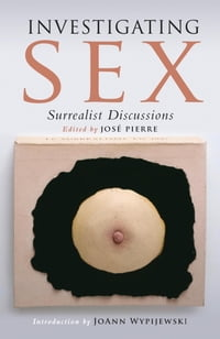 Investigating Sex: Surrealist Research 1928-1932