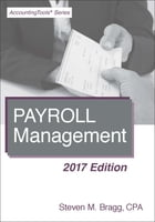 Payroll Management: 2017 Edition by Steven Bragg