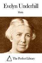 Works of Evelyn Underhill by Evelyn Underhill