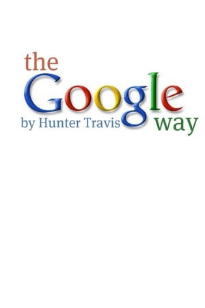 The Google Way: How to Use Google to Do Everything!