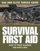 Survival First Aid: How to treat injuries and save lives by Chris McNab