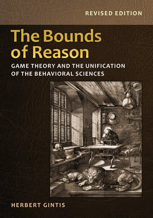 The Bounds of Reason Game Theory and the Unification of the Behavioral Sciences