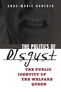 The Politics of Disgust: The Public Identity of the Welfare Queen