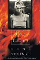 The Fires: A Novel by Rene Steinke