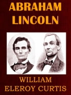 Abraham Lincoln by William Eleroy Curtis