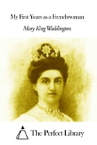 My First Years as a Frenchwoman by Mary Alsop King Waddington