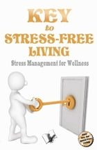 Key to Stress Free Living: Stress management for wellness by Dr. Jyotsana Codaty