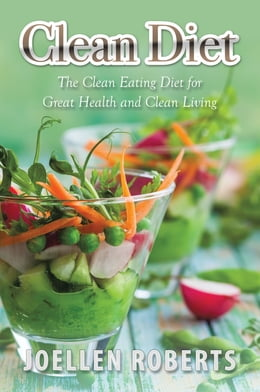 Book Clean Diet: The Clean Eating Diet for Great Health and Clean Living by Joellen Roberts