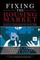 Fixing the Housing Market: Financial Innovations for the Future