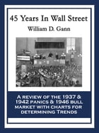 45 Years in Wall Street: A Review of the 1937 Panic and 1942 Panic, 1946 Bull Market with New Time Rules and Percentage Rules by William D. Gann