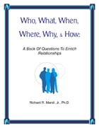 Who, What, When, Where, Why, & How: A Book Of Questions To Enrich Relationships by Richard R. Marcil Jr., Ph.D.