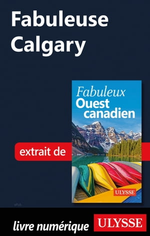 Fabuleuse Calgary by Collectif Ulysse