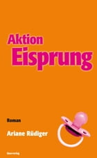 Operation Eisprung: Roman by Ariane Rüdiger