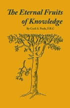 The Eternal Fruits of Knowledge by Cecil A. Poole