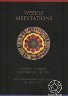 """Weekly Meditations: Rudolf Steiner's """"Calendar of the Soul"""" with Accompanying Reflections by Rudolf Steiner"""