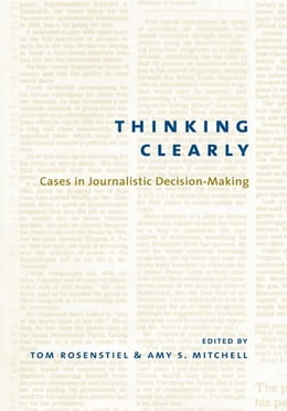 Book Thinking Clearly: Cases in Journalistic Decision-Making by Tom Rosenstiel