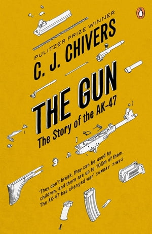 The Gun The Story of the AK-47