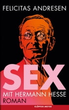 Sex mit Hermann Hesse: Roman by Felicitas Andresen