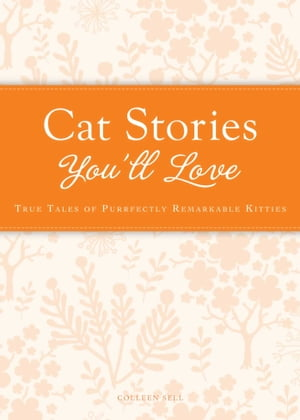 Cat Stories You'll Love True tales of purrfectly remarkable kitties