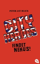 City Heroes - Findet Nexus!: Band 2 by Peter Jay Black