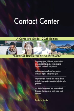 Contact Center A Complete Guide - 2021 Edition by Gerardus Blokdyk