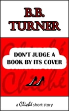 Don't Judge A Book By Its Cover by B.B. Turner