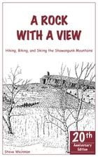A Rock With A View. Hiking, Biking and Skiing the Shawangunk Mountains by Steve Weinman