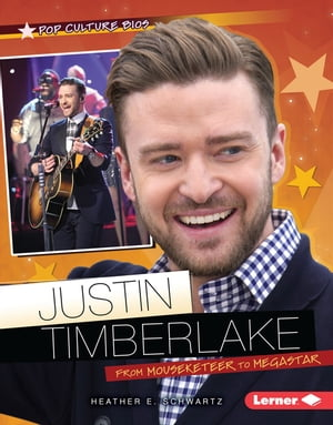 Justin Timberlake: From Mouseketeer to Megastar by Heather E. Schwartz